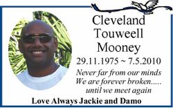 Cleveland Touweell Mooney 29.11.1975 ~ 7.5.2010 Never far from our minds We are forever broken......