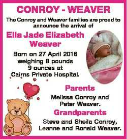 CONROY - WEAVER The Conroy and Weaver families are proud to announce the arrival of Ella Jade Elizab...