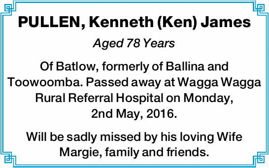 PULLEN, Kenneth (Ken) James Aged 78 Years Of Batlow, formerly of Ballina and Toowoomba. Passed aw...