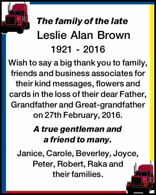 The family of the late   Leslie Alan Brown   1921 - 2016   Wish to say a big thank yo...
