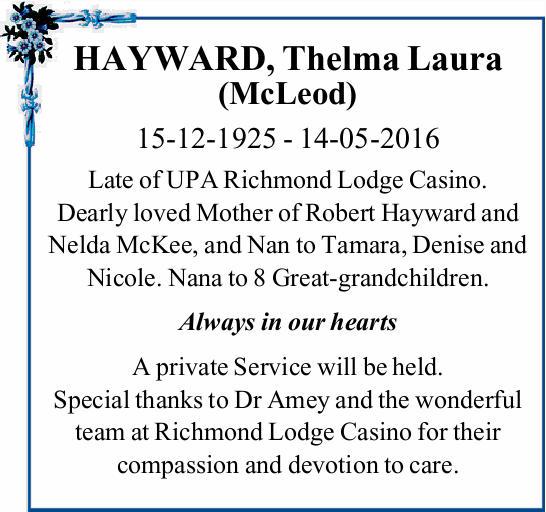 HAYWARD, Thelma Laura (McLeod)   15-12-1925 - 14-05-2016   Late of UPA Richmond Lodge Cas...