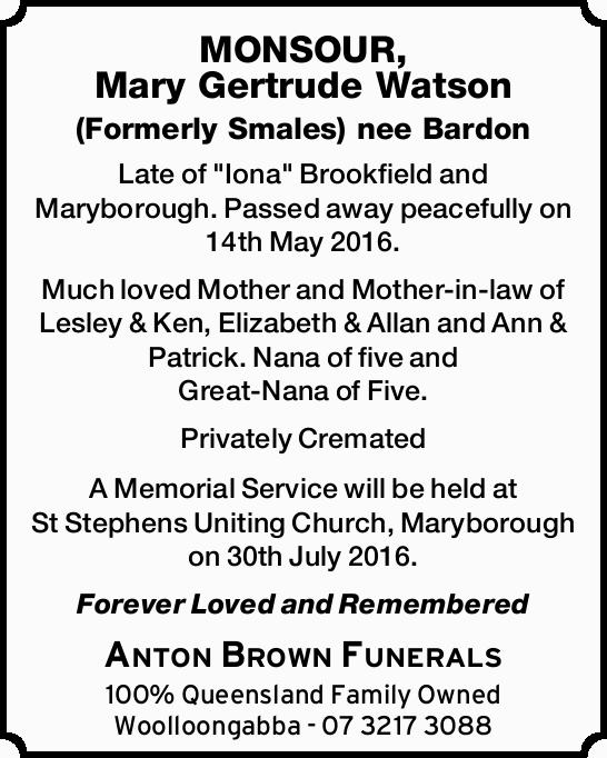 "Late of ""Iona"" Brookfield and Maryborough. Passed away peacefully on 14th May 201..."