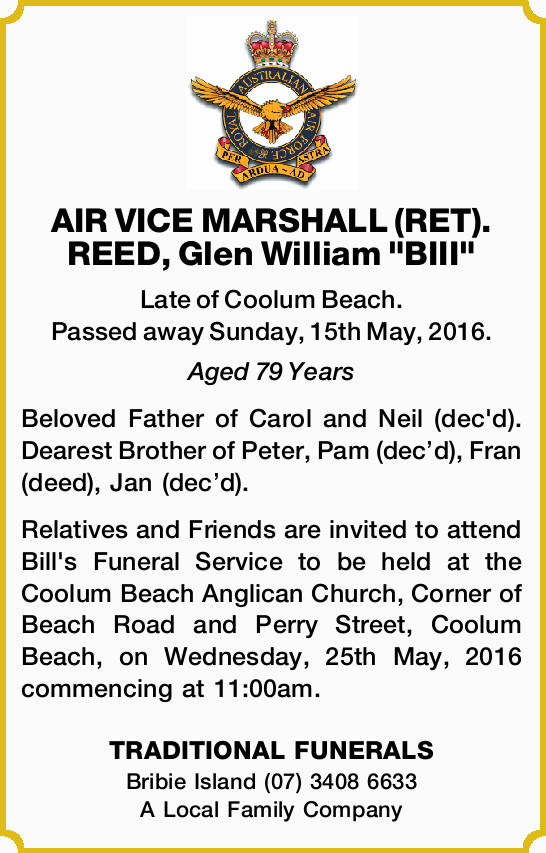 "AIR VICE MARSHALL (RET). REED, Glen William ""BIII"" Late of Coolum Beach. Passed away Su..."