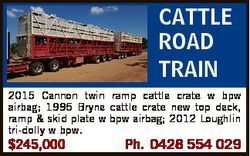 CATTLE ROAD TRAIN 2015 Cannon twin ramp cattle crate w bpw airbag; 1995 Bryne cattle crate new top d...