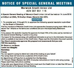 NOTICE OF SPECIAL GENERAL MEETING Wa r w i c k C r e d i t U n i o n L t d ACN 087 651 116 A Special...