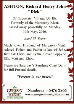 """ASHTON, Richard Henry John """"Dick"""" Of Edgewater Village, Bli Bli. Formerly of the Maroochy..."""