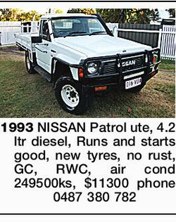 1993 NISSAN Patrol ute, 4.2 ltr diesel, Runs and starts good, new tyres, no rust, GC, RWC, air co...