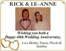 RICK & LE-ANNE Wishing you both a Happy 40th Wedding Anniversary, Love Deidre, Tracey, Nicole &a...