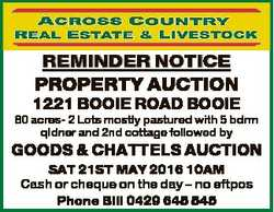REMINDER NOTICE PROPERTY AUCTION 1221 BOOIE ROAD BOOIE 80 acres- 2 Lots mostly pastured with 5 bdrm...