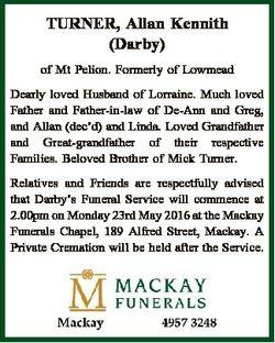 TURNER, Allan Kennith (Darby) of Mt Pelion. Formerly of Lowmead Dearly loved Husband of Lorraine. Mu...