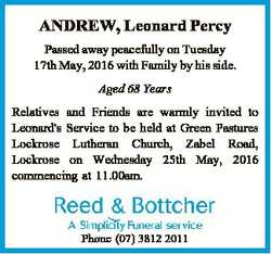 ANDREW, Leonard Percy Passed away peacefully on Tuesday 17th May, 2016 with Family by his side. Aged...