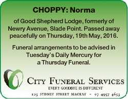 CHOPPY: Norma of Good Shepherd Lodge, formerly of Newry Avenue, Slade Point. Passed away peacefully...