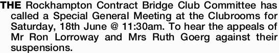 THE Rockhampton Contract Bridge Club Committee has called a Special General Meeting at the Clubro...
