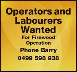 Operators and Labourers Wanted For Firewood Operation Phone Barry 0499 598 938
