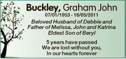 Buckley, Graham John 07/01/1953 - 18/05/2011 Beloved Husband of Debbie and Father of Melissa, John a...