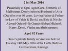 Berzkalns Oswald 21st May 2016 Peacefully at Opal Aged Care. Formerly of Melbourne. Dearly beloved Husband of Aria (Dec) for over 60 years. Loving Father & Fatherin-Law of Valda & David, and Eric & Nicole. Adored Opie of His Grandchildren Michael, Kerry, Drew, Viesha and their partners. Aged 92 Years Ossie's private ...