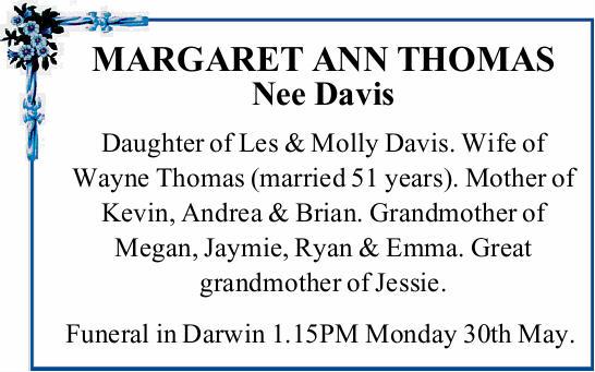 MARGARET ANN THOMAS Nee Davis   Daughter of Les & Molly Davis. Wife of Wayne Thomas (marr...