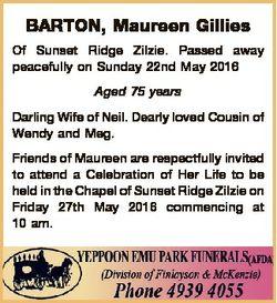 BARTON, Maureen Gillies Of Sunset Ridge Zilzie. Passed away peacefully on Sunday 22nd May 2016 Aged...