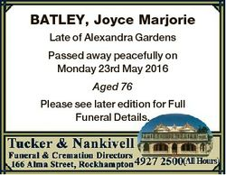 BATLEY, Joyce Marjorie Late of Alexandra Gardens Passed away peacefully on Monday 23rd May 2016 Aged...