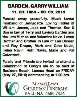 BARDEN, GARRY WILLIAM 11. 03. 1958  20. 05. 2016 Passed away peacefully. Much Loved Husband of Berna...