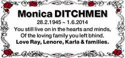 Monica DITCHMEN 28.2.1945 ~ 1.6.2014 You still live on in the hearts and minds, Of the loving fam...