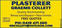 PLASTERER Graeme Collett FREE QUOTES Ph: 0419 471 560 grcollett@outlook.com 6141167ab QBCC 56493 Qua...