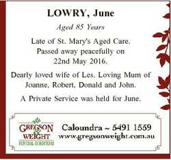 LOWRY, June Aged 85 Years Late of St. Mary's Aged Care. Passed away peacefully on 22nd May 2016....