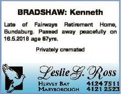 BRADSHAW: Kenneth Late of Fairways Retirement Home, Bundaburg. Passed away peacefully on 16.5.2016 a...
