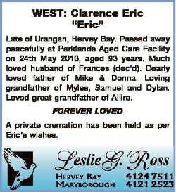 "WEST: Clarence Eric ""Eric"" Late of Urangan, Hervey Bay. Passed away peacefully at Parkland..."