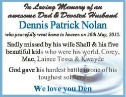 In Loving Memory of an awesome Dad & Devoted Husband Dennis Patrick Nolan who peacefully went ho...