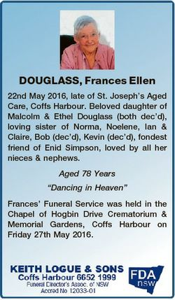 DOUGLASS, Frances Ellen 22nd May 2016, late of St. Joseph's Aged Care, Coffs Harbour. Beloved da...