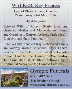 WALKER, Kay Frances Late of Phoenix Lane, Gympie. Passed away 23rd May, 2016. Aged 69 years Beloved...