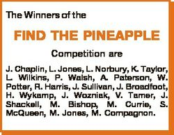 The Winners of the FIND THE PINEAPPLE Competition are J. Chaplin, L. Jones, L. Norbury, K. Taylor, L...
