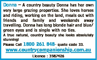 Donna has her own very large grazing properties. She loves horses and riding, working on th...