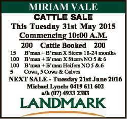 CATTLE SALE This Tuesday 31st May 2015 Commencing 10:00 A.M. 15 100 100 5 200 Cattle Booked 200 B&#3...