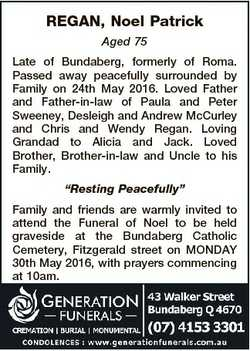 REGAN, Noel Patrick Aged 75 Late of Bundaberg, formerly of Roma. Passed away peacefully surrounded b...