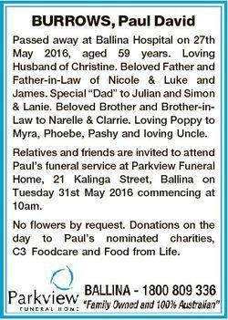 BURROWS, Paul David Passed away at Ballina Hospital on 27th May 2016, aged 59 years. Loving Husband...