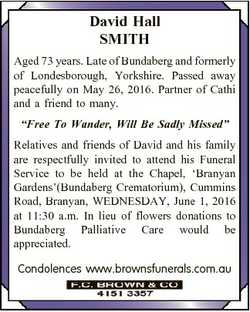 David Hall SMITH Aged 73 years. Late of Bundaberg and formerly of Londesborough, Yorkshire. Passed a...