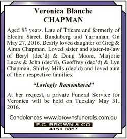 Veronica Blanche CHAPMAN Aged 83 years. Late of Tricare and formerly of Electra Street, Bundaberg an...