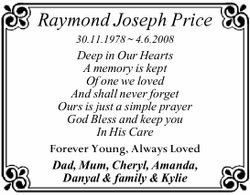 Raymond Joseph Price 30.11.1978 ~ 4.6.2008 Deep in Our Hearts A memory is kept Of one we loved An...