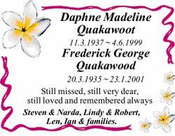 Daphne Madeline Quakawoot 11.3.1937 ~ 4.6.1999 Frederick George Quakawood 20.3.1935 ~ 23.1.2001 S...