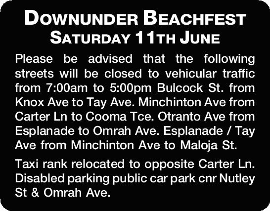 Downunder Beachfest Saturday 11th June Please be advised that the following streets will be close...