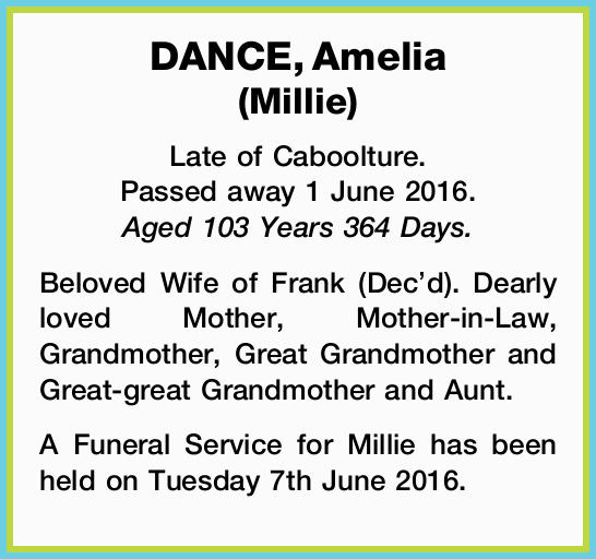 Late of Caboolture. Passed away 1 June 2016. Aged 103 Years 364 Days.   Beloved Wife of...