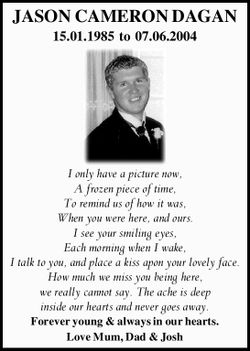 JASON CAMERON DAGAN 15.01.1985 to 07.06.2004 I only have a picture now, A frozen piece of time, T...