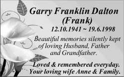 Garry Franklin Dalton (Frank) 12.10.1941 ~ 19.6.1998 Beautiful memories silently kept of loving H...