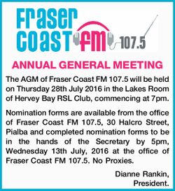 The AGM of Fraser Coast FM 107.5 will be held on Thursday 28th July 2016 in the Lakes Room of Her...