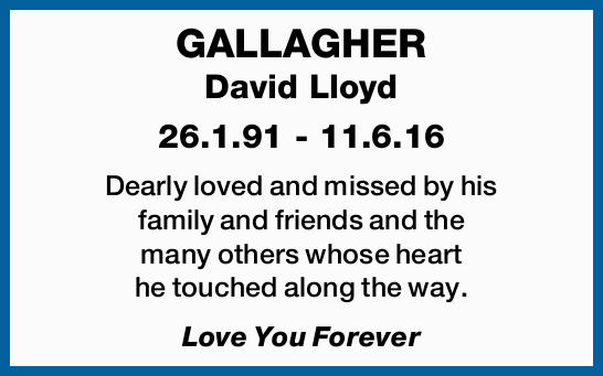 26.1.91 - 11.6.16   Dearly loved and missed by his family and friends and the many othe...