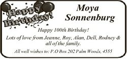 Moya Sonnenburg Happy 100th Birthday! Lots of love from Jeanne, Roy, Alan, Dell, Rodney & all of...