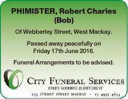 PHIMISTER, Robert Charles (Bob) Of Webberley Street, West Mackay. Passed away peacefully on Friday 1...