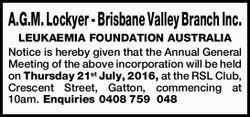 A.G.M. Lockyer - Brisbane Valley Branch Inc. LEUKAEMIA FOUNDATION AUSTRALIA Notice is hereby give...